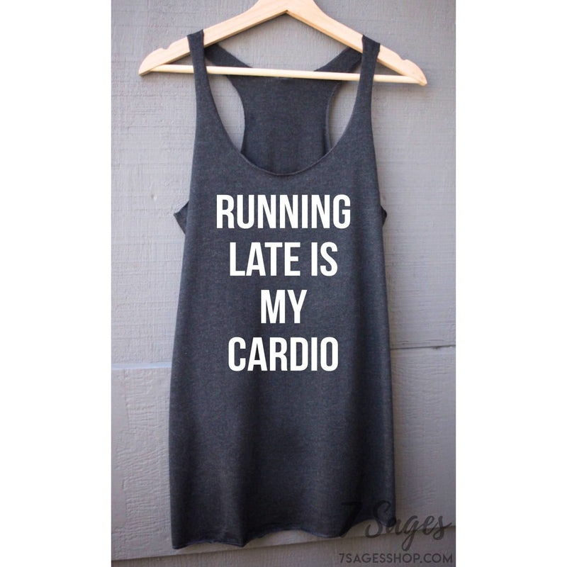Running Late Is My Cardio Tank Top