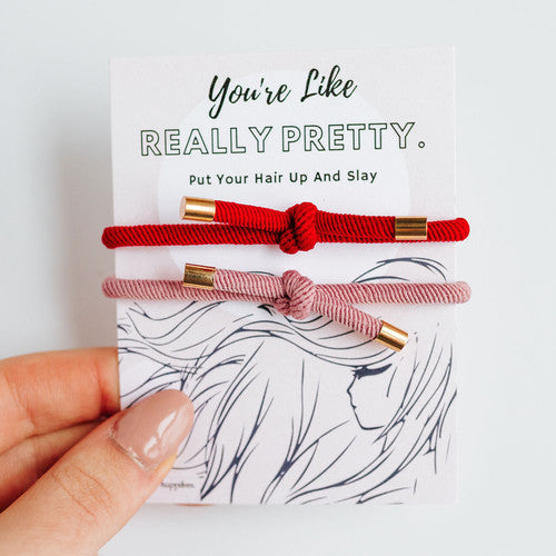 Hair Ties-You're Like Really Pretty