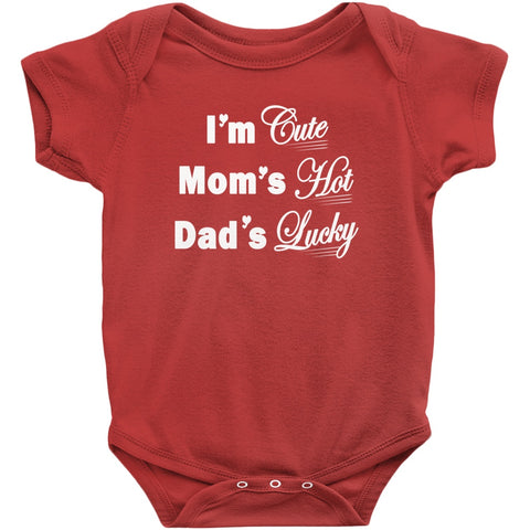 Image of I'm Cute, Mom's Hot, Dad's Lucky Onesie