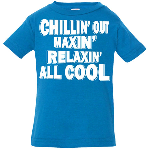 Image of T-Shirts - Chillin' Out Maxin' Infant Jersey T-Shirt