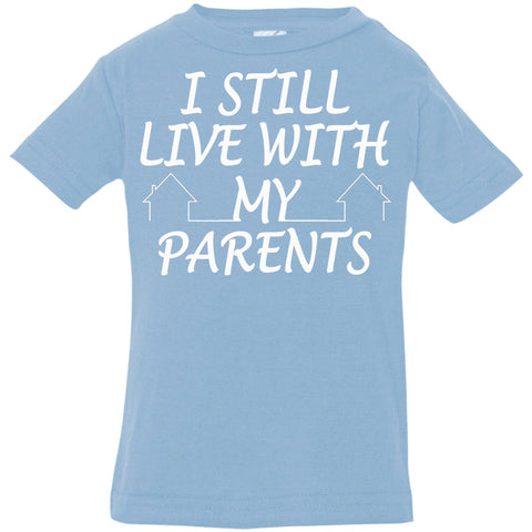 Image of T-Shirts - I Still Live With My Parents Infant Jersey T-Shirt