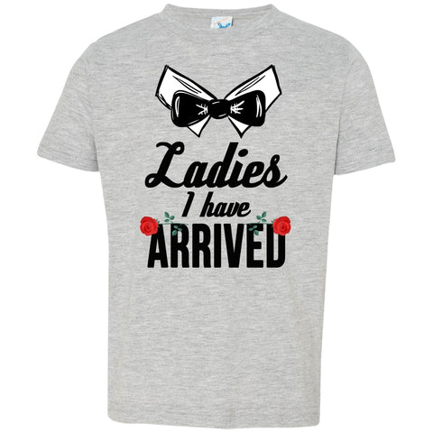 T-Shirts - Ladies I Have Arrived Toddler Jersey T-Shirt