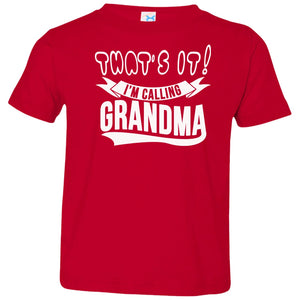T-Shirts - That's It I'm Calling Grandma Toddler Jersey T-Shirt