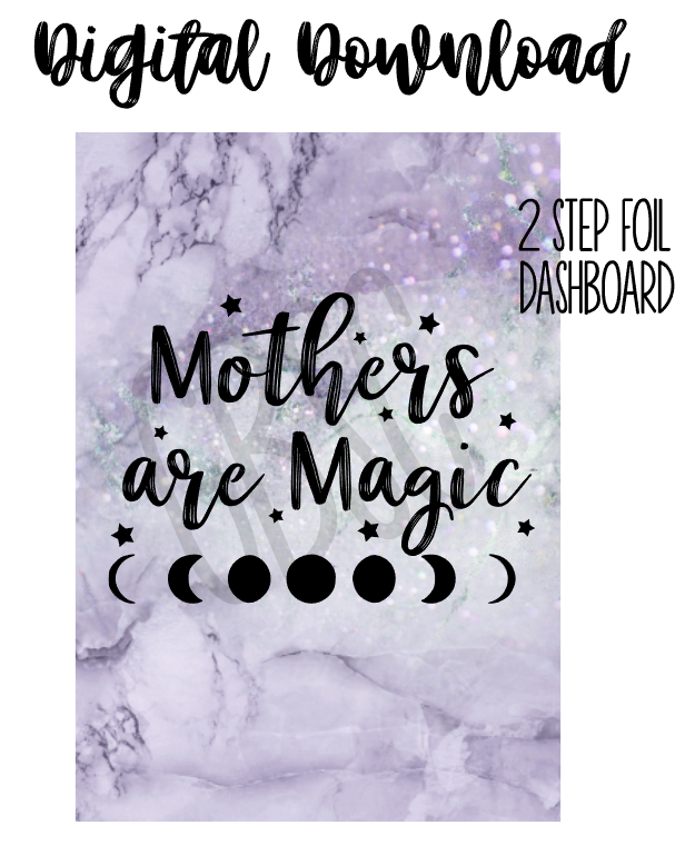 Digital Download-Mothers Are Magic Dashboard-foiled DIY