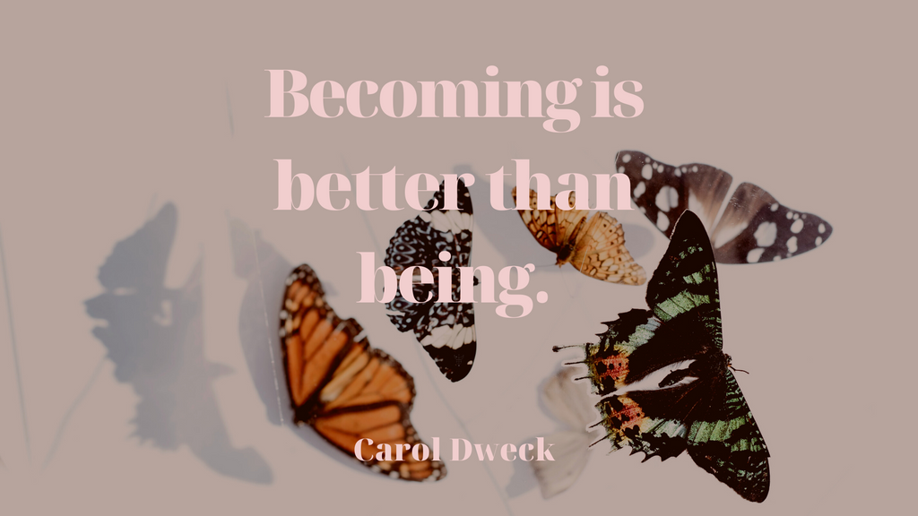 Quote becoming is better than being by carol dweck with butterflies in the background