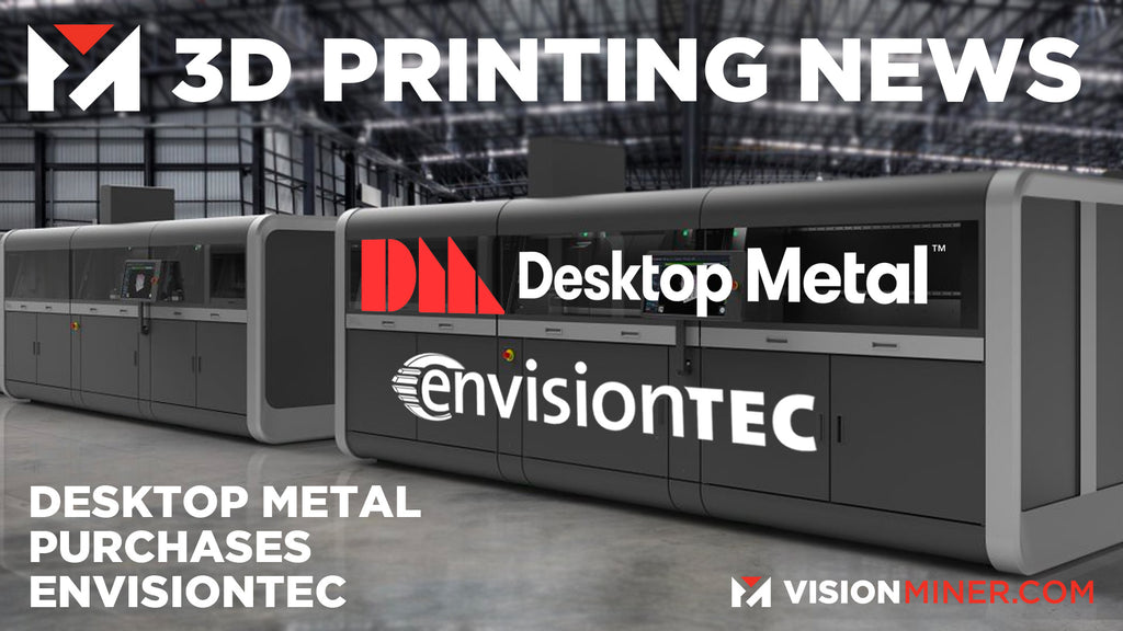 Desktop Metal BUYS EnvisionTec, GIANT 3D Printed Ship Propeller, and more!