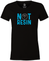Not Resin Women's T-Shirt, Black, Funny, bowling, tshirt, tee, tee-shirt, tee shirt, urethane, purple hammer, black hammer, hammer bowling, faball, old school, cool.