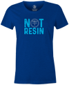 Not Resin Women's T-Shirt, Blue, Funny, bowling, tshirt, tee, tee-shirt, tee shirt, urethane, purple hammer, black hammer, hammer bowling, faball, old school, cool.