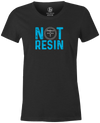 Not Resin Women's T-Shirt, Charcoal, Funny, bowling, tshirt, tee, tee-shirt, tee shirt, urethane, purple hammer, black hammer, hammer bowling, faball, old school, cool.