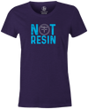 Not Resin Women's T-Shirt, Purple, Funny, bowling, tshirt, tee, tee-shirt, tee shirt, urethane, purple hammer, black hammer, hammer bowling, faball, old school, cool.