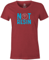 Not Resin Women's T-Shirt, Red, Funny, bowling, tshirt, tee, tee-shirt, tee shirt, urethane, purple hammer, black hammer, hammer bowling, faball, old school, cool.