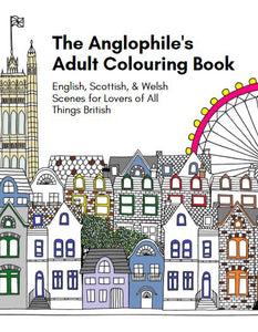 The Anglophile's Adult Coloring Book: English, Scottish, & Welsh Scenes for Lovers of All Things British