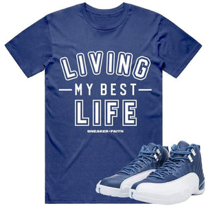 Sneaker Clothing Shirts T-Shirt BEST LIFE - Jordan Retro 12 Indigo Sneaker Shirt Tees to Match