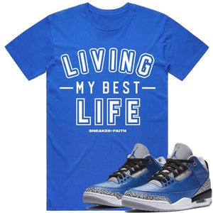 Sneaker Clothing Shirts T-Shirt BEST LIFE - Jordan Retro 3 Varsity Royal Blue Cement Sneaker Tees Shirts to Match