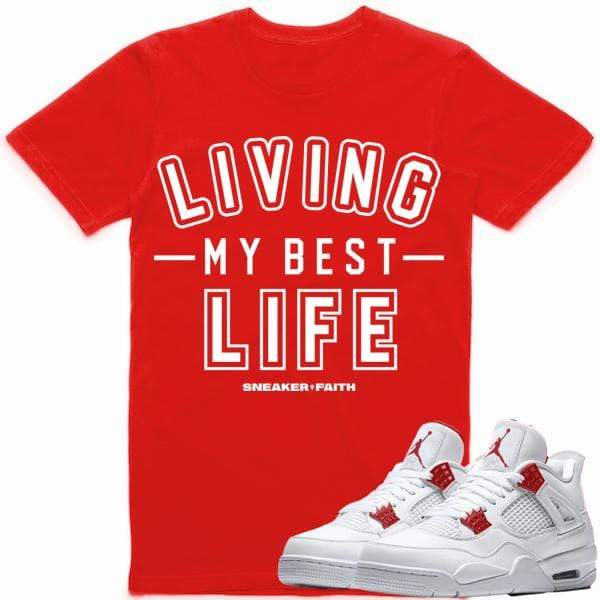 Sneaker Clothing Shirts T-Shirt BEST LIFE - Jordan Retro 4 Metallic Red 2020 Sneaker Tees Shirts to Match