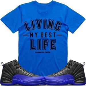 Sneaker Clothing T-Shirt BEST LIFE Royal Blue - Jordan Retro 12 Game Royal Sneaker Tees Shirts to Match
