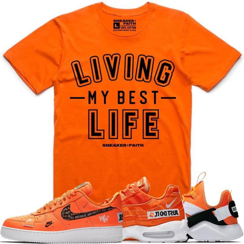 Sneaker Faith T-Shirt LIVING MY BEST LIFE Orange Sneaker Tees Shirt to Match - Nike Air Just Do It