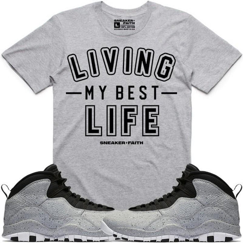 Sneaker Faith T-Shirt LIVING MY BEST LIFE Sneaker Tees Shirt to Match - Jordan 10 Cement Smoke Grey