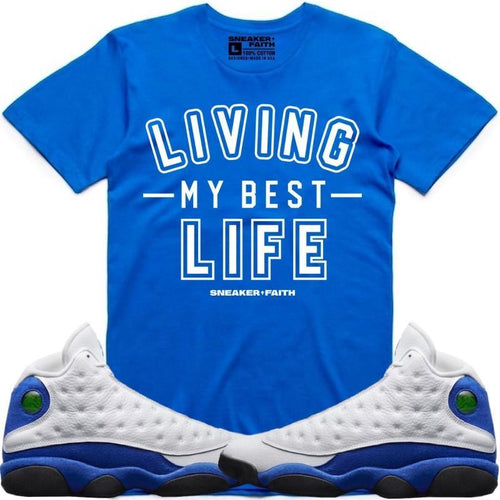 Sneaker Faith T-Shirt LIVING MY BEST LIFE Sneaker Tees Shirt to Match - Jordan 13 Hyper Royal