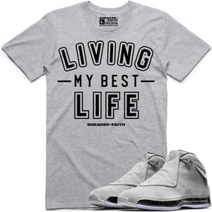 Sneaker Faith T-Shirt LIVING MY BEST LIFE Sneaker Tees Shirt to Match - Jordan 18 Grey Suede