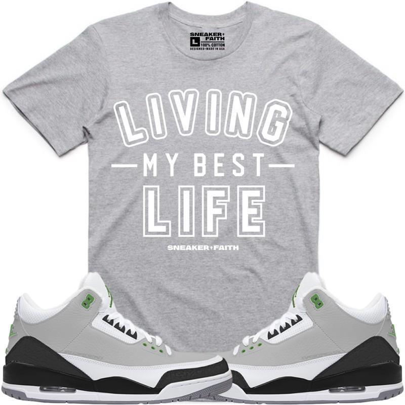 Sneaker Faith T-Shirt LIVING MY BEST LIFE Sneaker Tees Shirt to Match - Jordan Retro 3 Chlorophyll