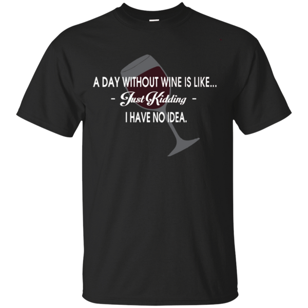 A Day Without Wine Is Like T Shirt - Gifshirt