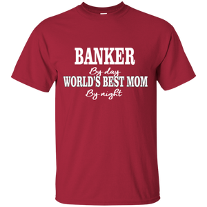 Banker By Day World's Best Mom By Night T-shirt