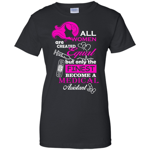All Women Are Create Equal, But Only The Finest Become A Medical Assistant Women T-Shirt