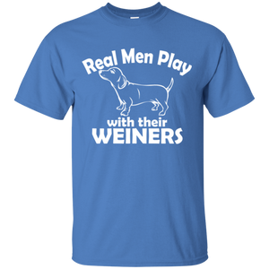 Real Men Play With Their Weiners T-Shirt