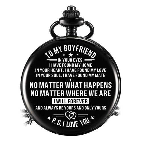 To My Boyfriend - No Matter What Happens I Love You Pocket Watch