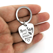 Never Say You Can't Because You Can - Customized Guitar Pick Keychain