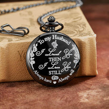 To My Husband I Loved You Then Black Engraved Pocket Watch