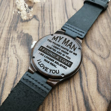 To My Man - I Found A Love Engraved Wood Watch