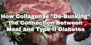 "How Collagen is ""De-Bunking"" the Connection Between Meat and Type II Diabetes"