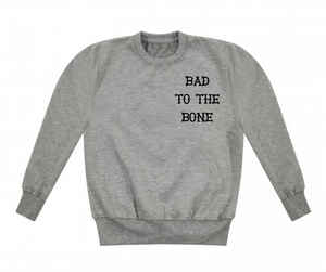 Bad To The Bone Sweatshirt