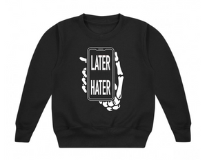 LATER HATER Sweatshirt