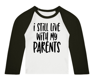 I Still Live With My Parents 3/4 length sleeve Raglan T-Shirt