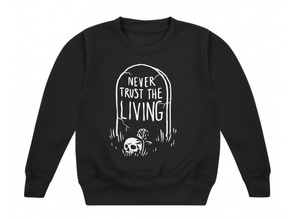 Never Trust The Living (Grave) Sweatshirt