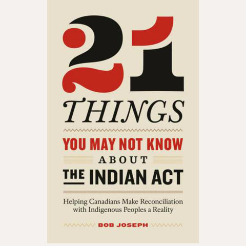 21 Things You May Not Know About The Indian Act Bob Joseph