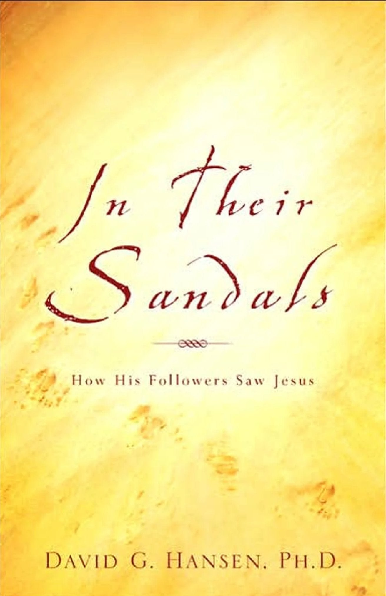 In Their Sandles: How His Followers Saw Jesus