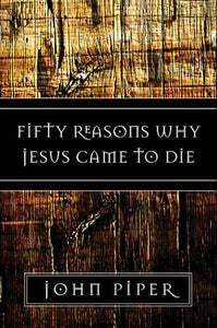 50 Reasons Why Jesus Came To Die