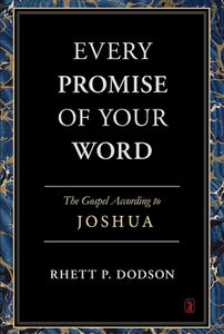 Every Promise of Your Word: The Gospel According to Joshua ON SALE!