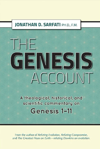 The Genesis Account: A Theological, Historical, and Scientific Commentary on Genesis 1–11