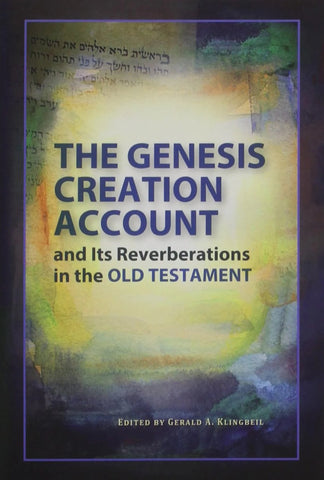 Genesis Creation Account and Its Reverberations in the Old Testament
