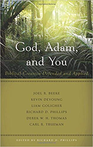 God, Adam, and You: Biblical Creation Defended and Applied