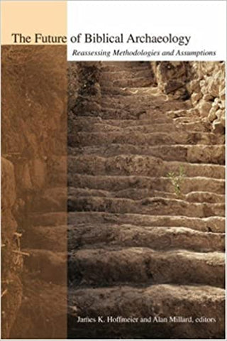 The Future of Biblical Archaeology: Reassessing Methodologies and Assumptions