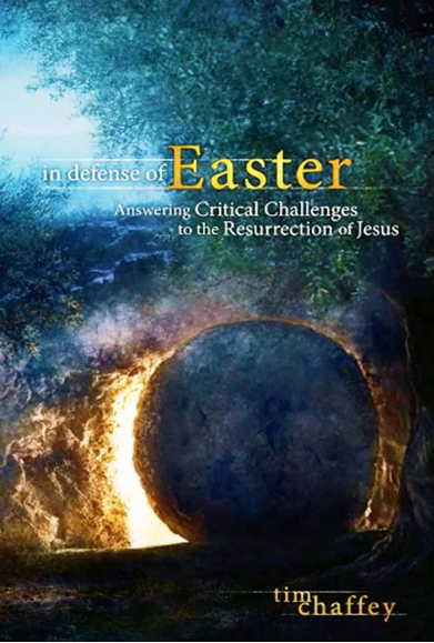 In Defense of Easter: Answering Critical Challenges to the Resurrection of Jesus