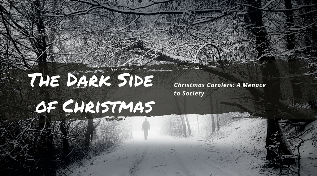 tales from the dark side of christmas christmas carolers a menace to society