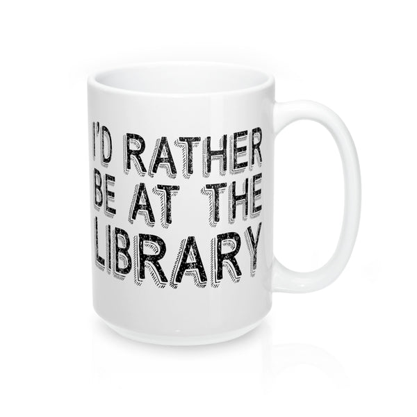 I'd Rather Be At The Library Mug