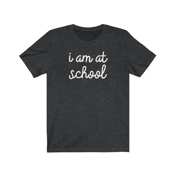 I Am At School Tee